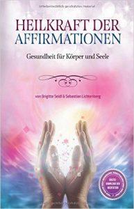 Heilkraft-der-Affirmationen-gesundheit-fuer-koerper-und-geist-glaubensysteme-beherrschen-unser-leben